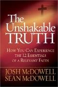 Unshakable Truth : How You Can Experience the 12 Essentials of a Relevant Faith
