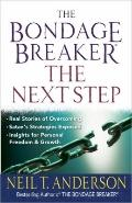 Bondage Breaker®--the Next Step : *Real Stories of Overcoming *Satan¿s Strategies Exposed *I...