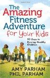 The Amazing Fitness Adventure for Your Kids: 90 Days to Raising Healthy Children