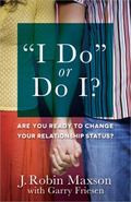 I Do or Do I? : Are You Ready to Change Your Relationship Status?