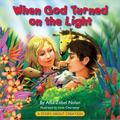 When God Turned on the Light : A Story about Creation