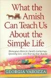 What the Amish Can Teach Us About the Simple Life: Homespun Hints for Family Gatherings, Spe...