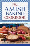 Amish Baking Cookbook : Plainly Delicious Recipes from Oven to Table