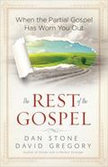 Rest of the Gospel : When the Partial Gospel Has Worn You Out