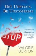 Get Unstuck, Be Unstoppable : Breakthrough Thinking to Move You Forward
