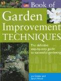 Time-Life Book of Garden Improvement Techniques: The Definitive Step-By-Step Guide to Succes...