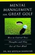 Mental Management for Great Golf: How to Control Your Thoughts and Play out of Your Mind - B...