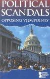 Opposing Viewpoints Series - Political Scandals (paperback edition)