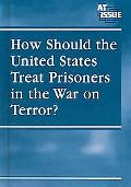 How Should The United States Treat Prisoners In The War On Terror?