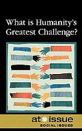 What Is Humanity's Greatest Challenge? (At Issue Series)