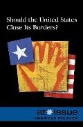 Should the U.S. Close Its Borders? (At Issue Series)