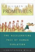 Children of Prometheus: The Accelerating Pace of Human Evolution - Christopher Wills - Hardc...