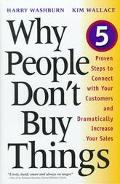 Why People Don't Buy Things: Five Proven Steps to Connect With Your Customers and Dramatical...