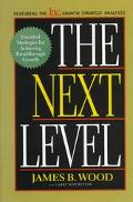 Next Level: Essential Strategies for Achieving Breakthrough Growth - James B. Wood - Hardcover