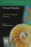 Virtual Worlds Synthetic Universes, Digital Life, and Complexity