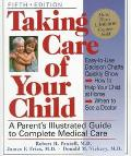 Taking Care of Your Child A Parent's Illustrated Guide to Complete Medical Care