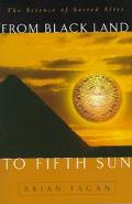 From Black Land to Fifth Sun The Science of Sacred Sites