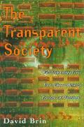 Transparent Society Will Technology Force Us to Choose Between Privacy and Freedom