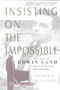 Insisting on the Impossible The Life of Edwin Land