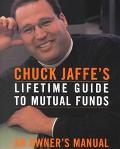 Chuck Jaffe's Lifetime Guide to Mutual Funds An Owner's Manual