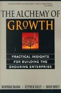 Alchemy of Growth Practical Insights for Building the Enduring Enterprise