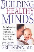 Building Healthy Minds The Six Experiences That Create Intelligence and Emotional Growth in ...