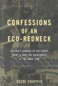 Confessions of an Eco-Redneck Or How I Learned to Gut-Shoot Trout & Save the Wilderness at t...