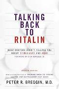 Talking Back to Ritalin What Doctors Aren't Telling You About Stimulants and Adhd