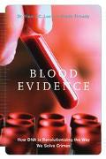 Blood Evidence How DNA Is Revolutionizing the Way We Solve Crimes