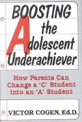 Boosting the Adolescent Underacheiver How Parents Can Change a