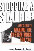 Stopping a Stalker A Cop's Guide to Making the System Work for You