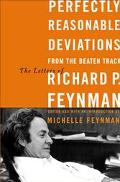 Perfectly Reasonable Deviations From The Beaten Track The Letters Of Richard P. Feynman