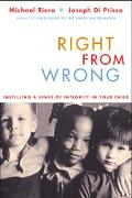 Right from Wrong Instilling a Sense of Integrity in Your Child