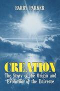 Creation The Story of the Origin and Evolution of the Universe