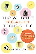 How She Really Does It Secrets of Successful Stay-At-Work Moms