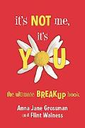 It's Not Me, It's You The Ultimate Breakup Book