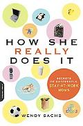How She Really Does It Secrets of Success from Stay-at-work Moms