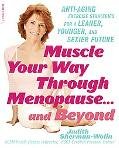 Muscle Your Way Through Menopause...and Beyond 10 Anti-aging Exercise Strategies for a Leane...