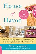 House of Havoc: How to Make--and Keep--a Beautiful Home Despite Cheap Spouses, Messy Kids, a...