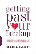 Getting Past Your Breakup: How to Turn a Devastating Loss into the Best Thing That Ever Happ...
