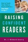 Raising Confident Readers : How to Teach Your Child to Read and Write--from Baby to Age 7