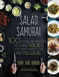 Salad Samurai : 100 Cutting-Edge, Ultra-Hearty, Easy-To-Make Salads You Don't Have to Be Veg...