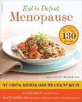 Eat to Defeat Menopause : The Essential Nutrition Guide for a Healthy Midlife--With More Tha...