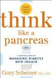 Think Like a Pancreas: A Practical Guide to Managing Diabetes with Insulin--Completely Revis...
