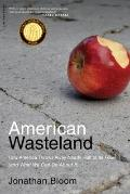 American Wasteland: How America Throws Away Nearly Half of Its Food (and What We Can Do Abou...