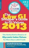 The Low GI Shopper's Guide to GI Values 2013: The Authoritative Source of Glycemic Index Val...