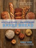 Gluten-Free on a Shoestring Bakes Bread : (Biscuits, Bagels, Buns, and More)
