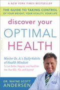 Discover Your Optimal Health : The Guide to Taking Control of Your Weight, Your Vitality, Yo...