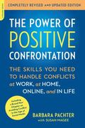 Power of Positive Confrontation : The Skills You Need to Know to Handle Conflicts at Work, a...