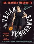 Vegan with a Vengeance, 10th Anniversary Edition : Over 150 Delicious, Cheap, Animal-Free Re...